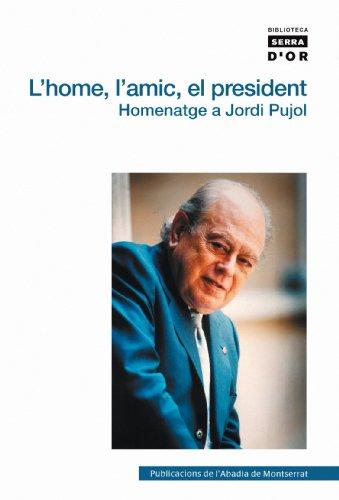 9788498830811: L'home, l'amic, el president: Homenatge a Jordi Pujol (Biblioteca Serra d'Or)