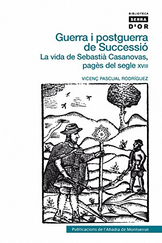 9788498833065: Guerra i postguerra de Successió: La vida de Sebastià Casanovas, pagès del segle XVIII