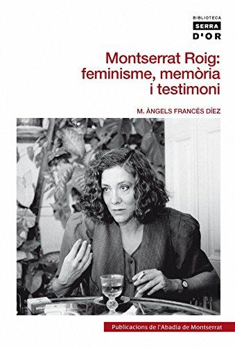 Montserrat Roig: feminisme, memòria i testimoni.: M. Àngels Francés Díez
