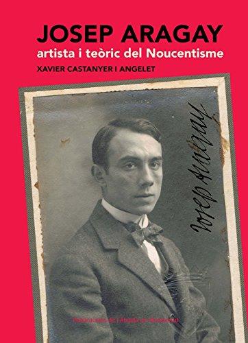 9788498835533: Josep Aragay Artista I Teoric Del Noucentisme (Biblioteca Abat Oliba. Sèrie il·lustrada)