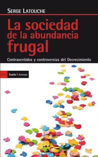 9788498884029: La sociedad de la abundancia frugal: Contrasentidos y controversias del Decrecimiento (Antrazyt)