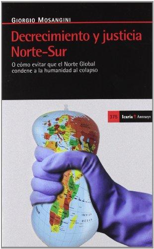 9788498884470: Decrecimiento y justicia Norte-Sur: O c�mo evitar que el Norte Global condene a la humanidad al colapso (Antrazyt)