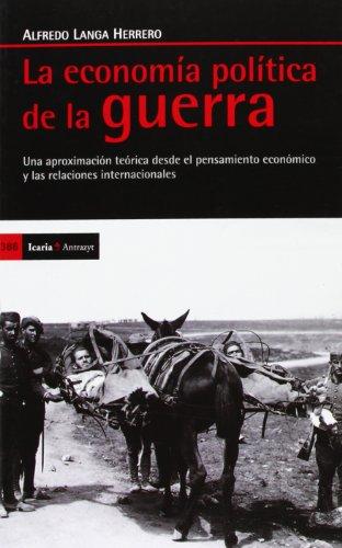 9788498884555: La Economía De La Guerra. Una Aproximación Teórica Desde El Pensamiento Económico Y Las Relaciones Internacionales (Antrazyt)