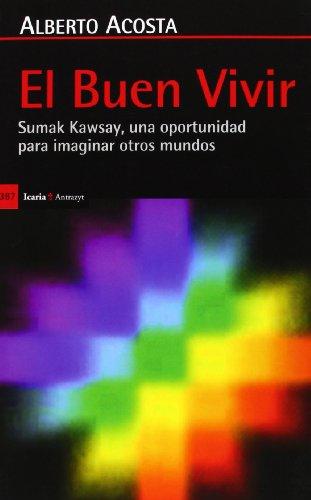 9788498884753: El Buen Vivir: Sumak Kawsay, una oportunidad para imaginar otro mundo (Antrazyt)