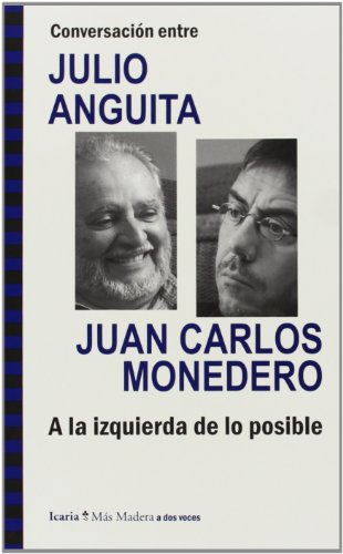 Conversacià n entre JULIO ANGUITA y JUAN: Anguita González, Julio;Monedero