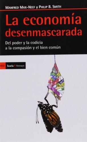 9788498885576: La economía desenmascarada: Del poder y la codicia a la compasión y el bien común