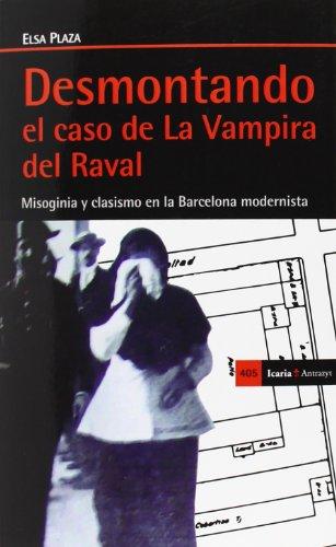 9788498885699: Desmontando el caso de La Vampira del Raval: Misoginia y clasismo en la Barcelona modernista (Antrazyt)