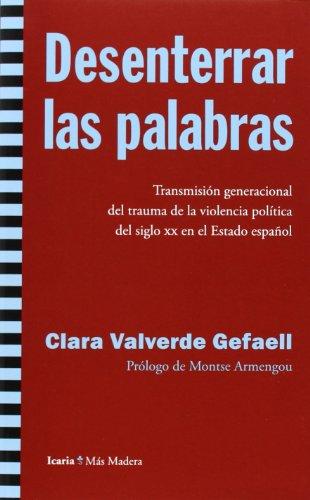 9788498885767: Desenterrar las palabras: Transmisión generacional del trauma de la violencia política del siglo XX en el Estado español (Más Madera)