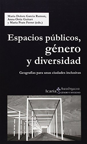ESPACIOS PUBLICOS, GENERO Y DIVERSIDAD: GEOGRAFIAS PARA UNAS CIUDADES INCLUSIVAS: María Prats ...