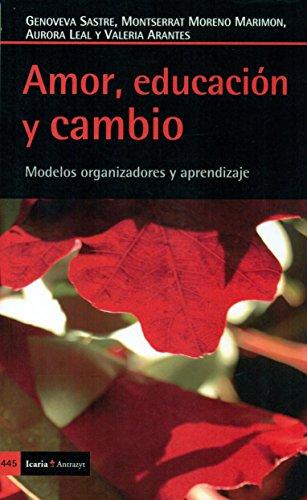 Amor, educación y cambio: Modelos organizadores y: Moreno Marimon, Montserrat;