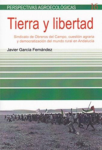 9788498887723: Tierra y libertad: Sindicato de Obreros del Campo, cuestión agraria y democratización del mundo rural en Andalucía (Perspectivas Agroecológicas)
