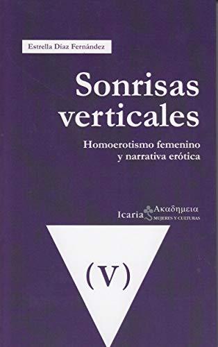 SONRISAS VERTICALES: HOMOEROTISMO FEMENINO Y NARRATIVA EROTICA: DIAZ FERNANDEZ, ESTRELLA