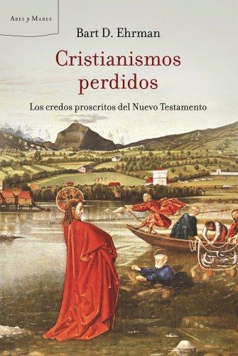9788498920420: Cristianismos perdidos: Los credos proscritos del Nuevo Testamento (Ares y Mares)