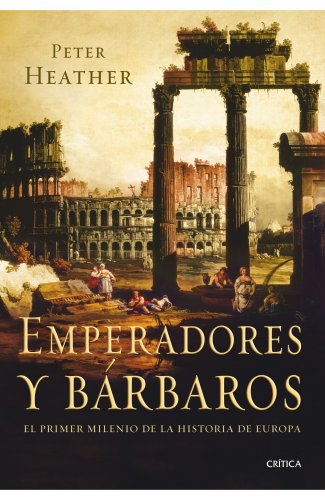 Emperadores y barbaros (8498920922) by Peter Heather
