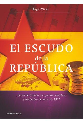 9788498920987: El escudo de la República: El oro de España, la apuesta soviética y los hechos de mayo de 1937 (Contrastes)