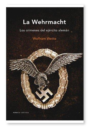 9788498921267: La Wehrmacht: Los crímenes del ejército alemán (Memoria Crítica)