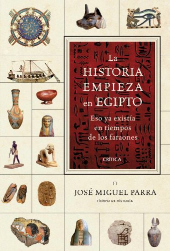 9788498921953: La historia empieza en Egipto: Eso ya existía en tiempos de los faraones (Tiempo de Historia)