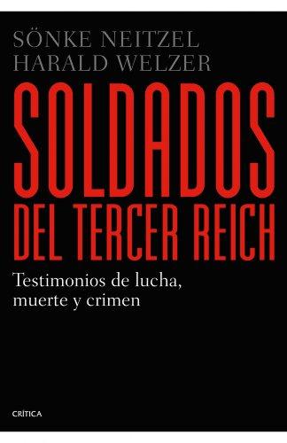 9788498923384: Soldados del Tercer Reich: Testimonios de lucha, muerte y crimen (Spanish Edition)