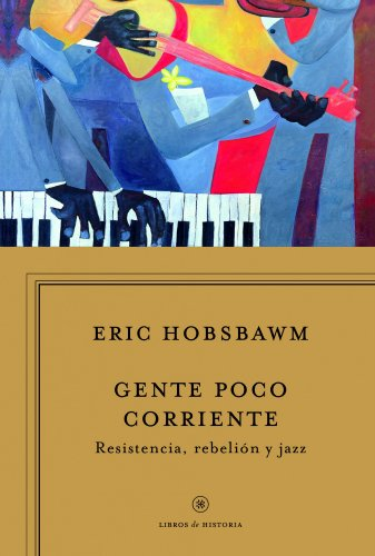 9788498925340: Gente poco corriente: Resistencia, rebelión y jazz (Libros de Historia)