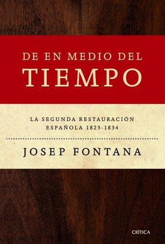 9788498925548: De en medio del tiempo: La segunda restauración española, 1823-1834 (Serie Mayor)