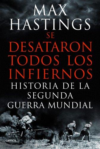 9788498925623: Se desataron todos los infiernos: Historia de la segunda guerra mundial (Memoria Crítica)