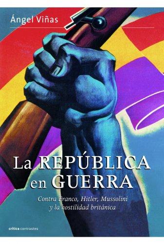 9788498926828: La república en guerra: Contra Franco, Hitler, Mussolini y la hostilidad británica (Contrastes)