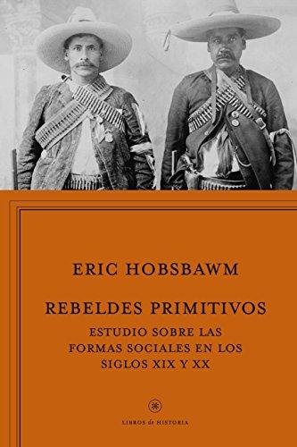 9788498927368: Rebeldes primitivos: Estudio sobre las formas arcaicas de los movimientos sociales en los siglos XIX y XX (Libros de Historia)
