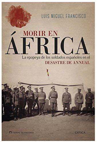 9788498927481: Morir en África: La epopeya de los soldados españoles en el desastre de Annual (Tiempo de Historia)