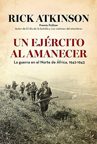 9788498927634: Un ejército al amanecer: La guerra en el norte de África, 1942-1943 (Memoria Crítica)