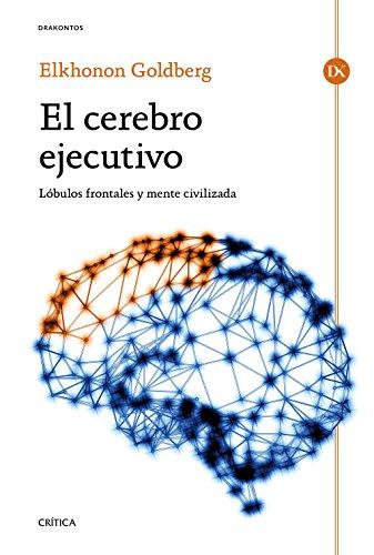 9788498928174: El cerebro ejecutivo: Lóbulos frontales y mente civilizada (Drakontos)