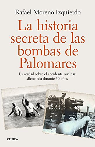 9788498929065: La historia secreta de las bombas de Palomares: La verdad sobre el accidente nuclear silenciada durante 50 años (Contrastes)