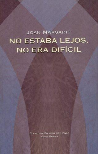 NO ESTABA LEJOS, NO ERA DIFICIL: MARGARIT,J.