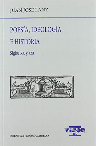 9788498955316: Poesía, Ideología e Historia: Siglos xx y xxI: 231 (Biblioteca Filológica Hispana)