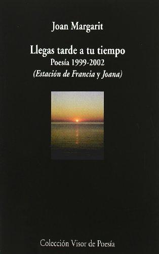 LLEGAS TARDE A TU TIEMPO: Poesia 1999-2002.: MARGARIT,J.