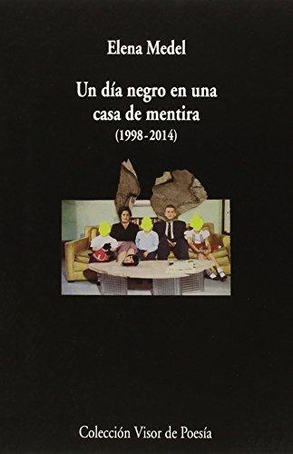 9788498958997: un día negro en una casa de mentira (1998-2014): Poesía reunida: 899 (Visor de Poesía)
