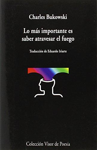 9788498959031: Lo Más Importante Es Saber Atravesar El Fuego (Visor de Poesía)