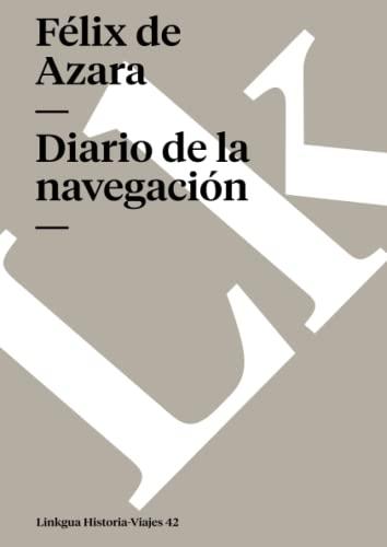 Diario de La Navegacion y Reconocimiento del: Azara, Felix De