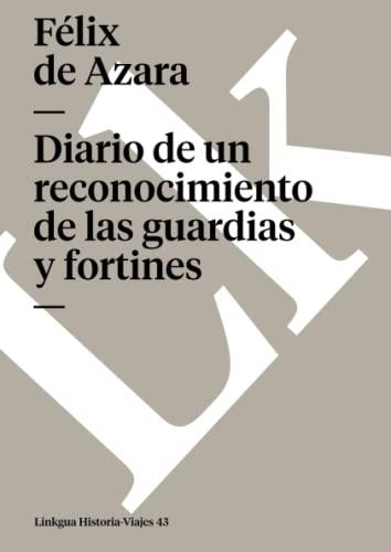 Diario de un Reconocimiento de las Guardias: Felix de Azara