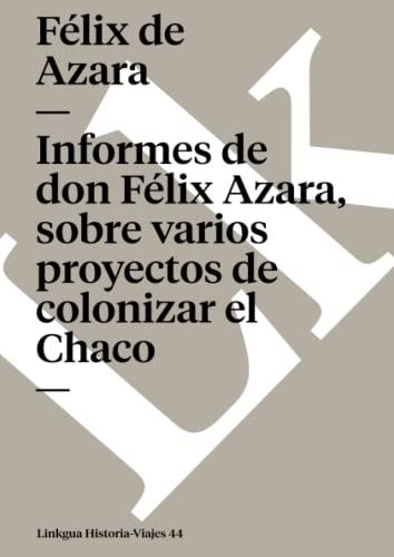 Informes de don Félix Azara, sobre varios: Azara, Félix De