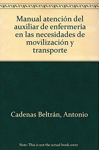 9788499020822: MANUAL ATENCIÓN DEL AUXILIAR DE ENFERMERÍA EN LAS NECESIDADES DE MOVILIZACIÓN Y TRANSPORTE. COLECCIÓN FORMACIÓN CONTINUADA