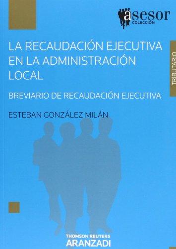 9788499031101: La recaudación ejecutiva en la Administración Local - Breviario de recaudación ejecutiva (Asesores)