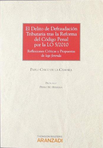 9788499031224: El Delito de defraudación tributaria tras la reforma del Código Penal por la LO 5/2010 - Reflexiones críticas y propuestas de lege ferenda (Monografía)
