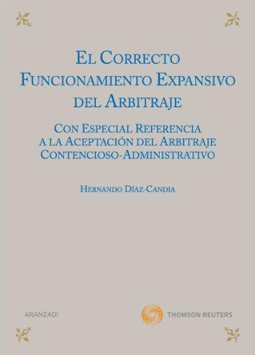 9788499037769: El correcto funcionamiento expansivo del arbitraje: Con especial referencia a la aceptación del arbitraje contencioso-administrativo