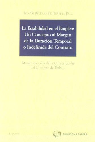 9788499038834: La estabilidad en el empleo: Un concepto al margen de la duración temporal o indefinida del contrato - Manifestaciones de la conservación del contrato de trabajo (Monografía)