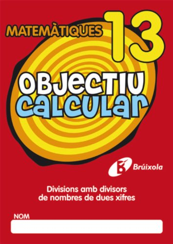 9788499060576: Objectiu Calcular / Objective Calculate: Divisions Amb Divisors De Nombres De Dues Xifres / Divisions Dividers With Double-digit Numbers (Objectiu Matematiques / Math Objective) (Catalan Edition)