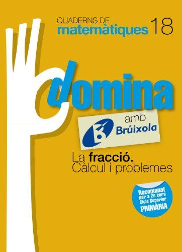 9788499061887: Quaderns Domina Matemàtiques 18 La fracció. Càlcul i problemes (Català - Material Complementari - Quaderns De Matemàtiques)