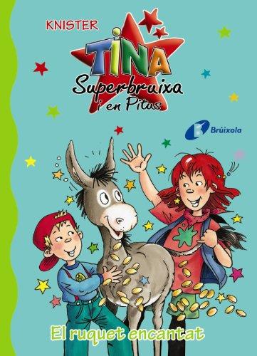 9788499064543: Tina Superbruixa I En Pitus. El Ruquet Encantat (Catalá - A Partir De 6 Anys - Personatges I Sèries - Tina Superbruixa I En Pitus)