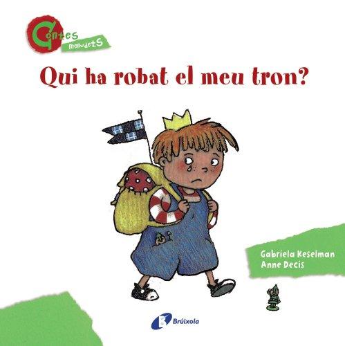 9788499064642: Qui ha robat el meu tron? (CONTES MENUDETS) (Catalá - A Partir De 3 Anys - Contes - Altres Contes)