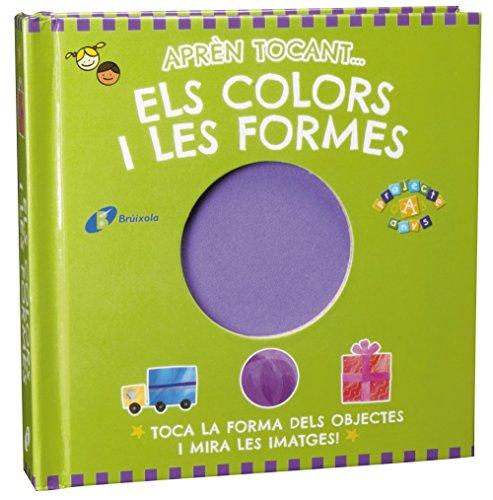 9788499065021: Aprèn tocant... els colors i les formes (Catalá - A Partir De 0 Anys - Projecte De 0 A 3 Anys - Llibres Sensorials)