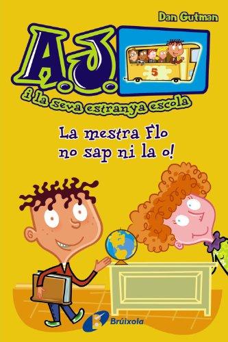 9788499065427: La mestra Flo no sap ni la o! (Catalá - A Partir De 6 Anys - Personatges I Sèries - A.J. I La Seva Estranya Escola)